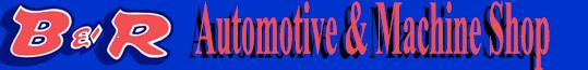 B & R Automotive & Machine Shop